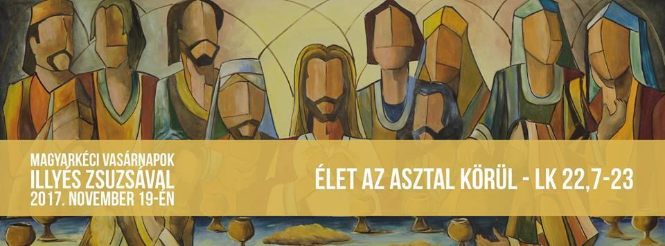2017.11.19. – Istentisztelet – Illyés Zsuzsa – Élet az asztal körül – Zsolt 23, 5a
